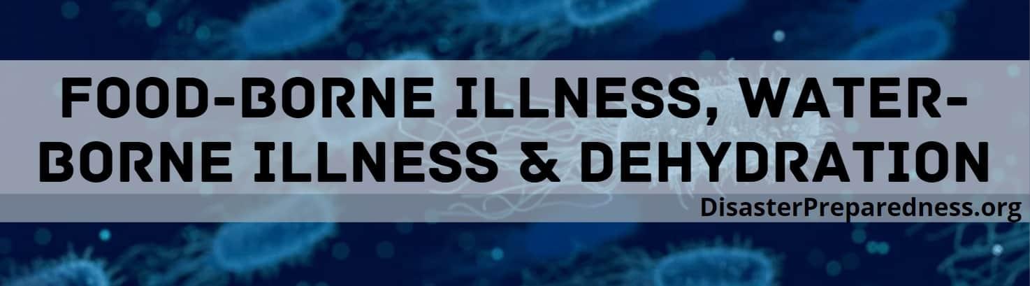 Food-Borne Illness, Water-Borne Illness & Dehydration